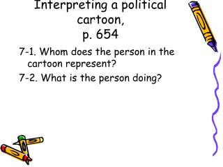 Interpreting a political cartoon,  p. 654
