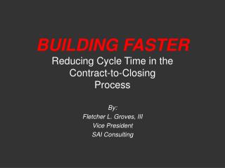BUILDING FASTER Reducing Cycle Time in the Contract-to-Closing Process