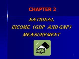 NATIONAL  INCOME  (GDP  and GNP) MEASUREMENT