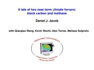 A tale of two near-term climate forcers: black carbon and methane Daniel J. Jacob