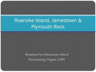 Roanoke Island, Jamestown & Plymouth Rock