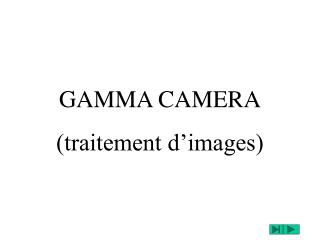 GAMMA CAMERA (traitement d'images)