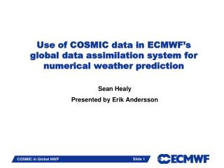 Use of COSMIC data in ECMWF's global data assimilation system for numerical weather prediction