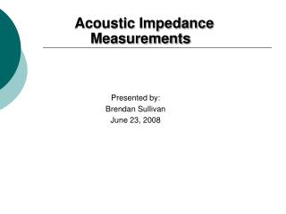 Acoustic Impedance Measurements