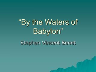 """""""By the Waters of Babylon"""""""