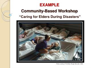 """EXAMPLE Community-Based Workshop """"Caring for Elders During Disasters"""""""