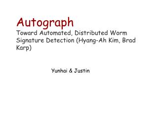 Autograph Toward Automated, Distributed Worm Signature Detection (Hyang-Ah Kim, Brad Karp)