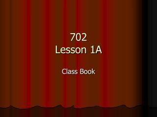 702 Lesson 1A