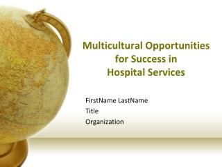 Multicultural Opportunities  for Success in  Hospital Services