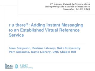 7 th  Annual Virtual Reference Desk Recognizing the Success of Reference November 14-15, 2005