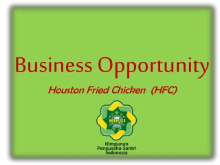 B usiness  Opportunity Houston Fried Chicken  (HFC)