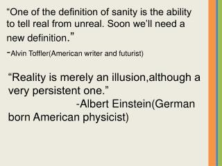 """Reality is merely an illusion,although a very persistent one."""