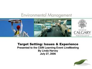 Target Setting: Issues & Experience Presented to the CSIN Learning Event LiveMeeting By Linda Harvey July 27, 2006