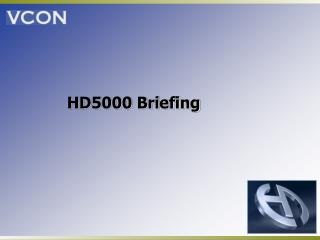 HD5000 Briefing