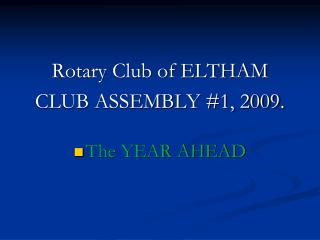 Rotary Club of ELTHAM CLUB ASSEMBLY #1, 2009. The YEAR AHEAD