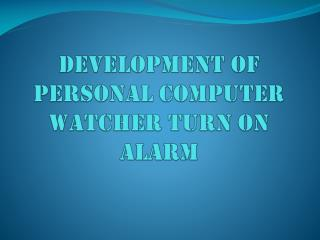 Development Of Personal Computer Watcher Turn on Alarm