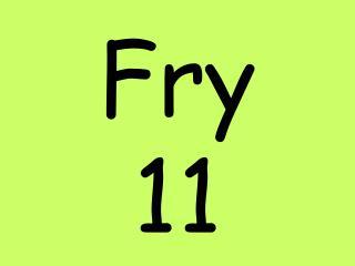 Fry 11