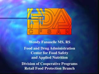 Wendy Fanaselle MS, RS Food and Drug Administration Center for Food Safety  and Applied Nutrition