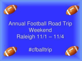 Annual Football Road Trip Weekend  Raleigh 11/1 – 11/4 # cfballtrip