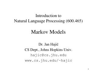 Introduction to  Natural Language Processing (600.465) Markov Models