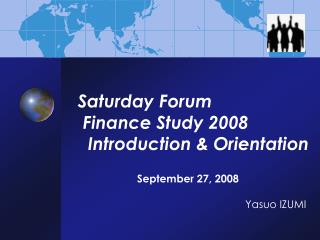 Saturday Forum   Finance Study 2008    Introduction & Orientation