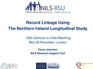 Record Linkage Using The Northern Ireland Longitudinal Study  GSS Seminar on Data Matching