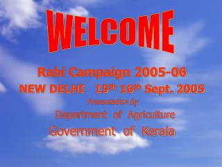 Rabi Campaign 2005-06 NEW DELHI   15th 16th Sept. 2005 Presentation by   Department  of  Agriculture Government  of  Ker