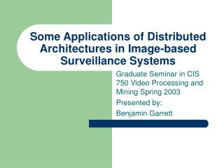 Some Applications of Distributed Architectures in Image-based Surveillance Systems
