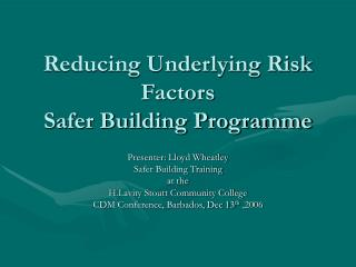 Reducing Underlying Risk Factors Safer Building Programme