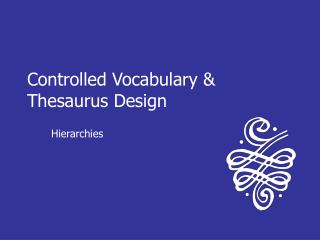 Controlled Vocabulary & Thesaurus Design