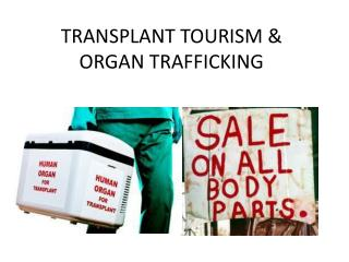 TRANSPLANT TOURISM & ORGAN TRAFFICKING