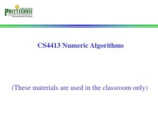 CS4413 Numeric Algorithms (These materials are used in the classroom only)