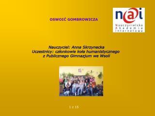 Nauczyciel: Anna Skrzynecka Uczestnicy: członkowie koła humanistycznego