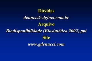Dúvidas denucci@dglnet.br Arquivo Biodisponibilidade (Biosintética 2002) Site