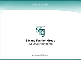 Silvano Fashion Group 4 Q 2008 Highlights