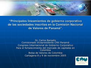 Dr. Carlos Barsallo Comisionado Vicepresidente CNV Panamá