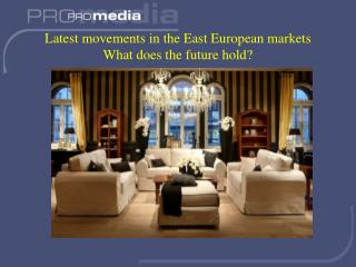 Latest movements in the East European markets What does the future hold?