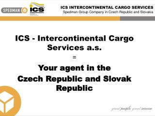 ICS INTERCONTINENTAL CARGO SERVICES Spedman Group Company in Czech Republic and Slovakia