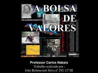 Professor Carlos Nabais Trabalho realizado por : João Bettencourt Silva nº 292 12º III