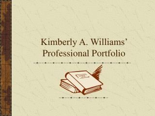 Kimberly A. Williams' Professional Portfolio