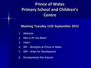 Prince of Wales Primary School and Children's Centre Meeting Tuesday 11th September 2012