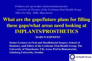 What are the gaps/future plans for filling these gaps/what areas need looking at IMPLANTS/PROSTHETICS