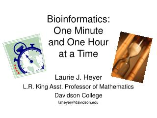 Bioinformatics:  One Minute  and One Hour  at a Time