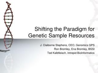 Shifting the Paradigm for  Genetic Sample Resources