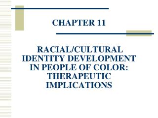 CHAPTER 11  RACIAL/CULTURAL IDENTITY DEVELOPMENT IN PEOPLE OF COLOR:  THERAPEUTIC IMPLICATIONS