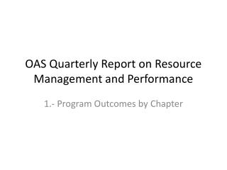 OAS Quarterly  Report on Resource  Management and Performance