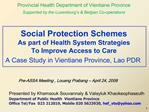 Social Protection Schemes  As part of Health System Strategies  To Improve Access to Care  A Case Study in Vientiane Pro