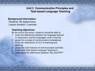 Unit 2 Communicative  Principles and  Task-based Language Teaching