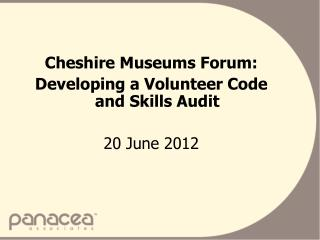 Cheshire Museums Forum: Developing a Volunteer Code and Skills Audit 20 June 2012