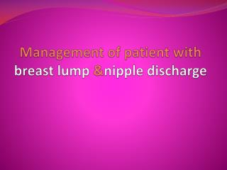 Management of patient with  breast lump  & nipple discharge